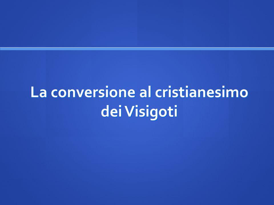 La conversione al cristianesimo dei Visigoti