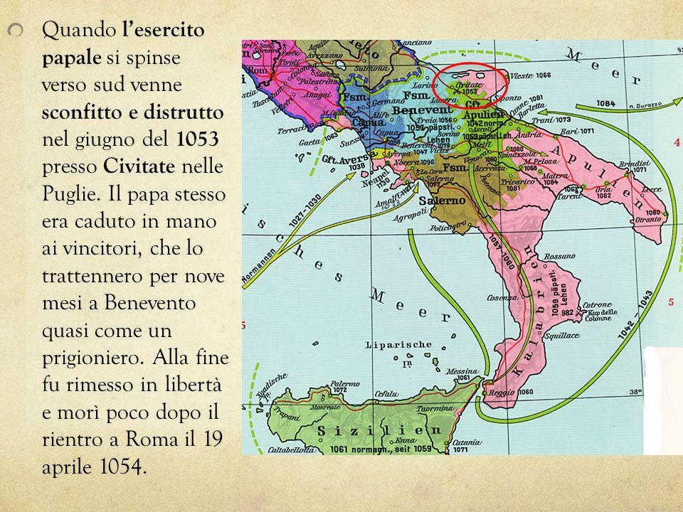 Quando l'esercito papale si spinse verso sud venne sconfitto e distrutto nel giugno del 1053 presso Civitate nelle Puglie.