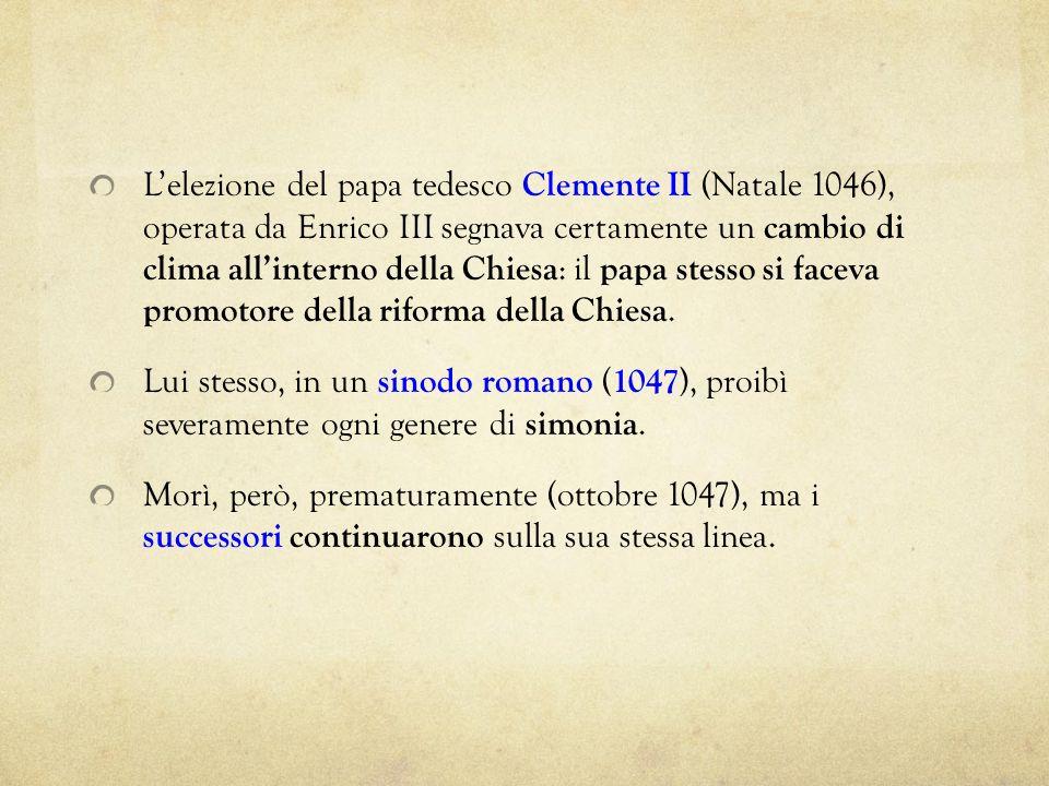 L'elezione del papa tedesco Clemente II (Natale 1046), operata da Enrico III segnava certamente un cambio di clima all'interno della Chiesa: il papa stesso si faceva promotore della riforma della Chiesa.