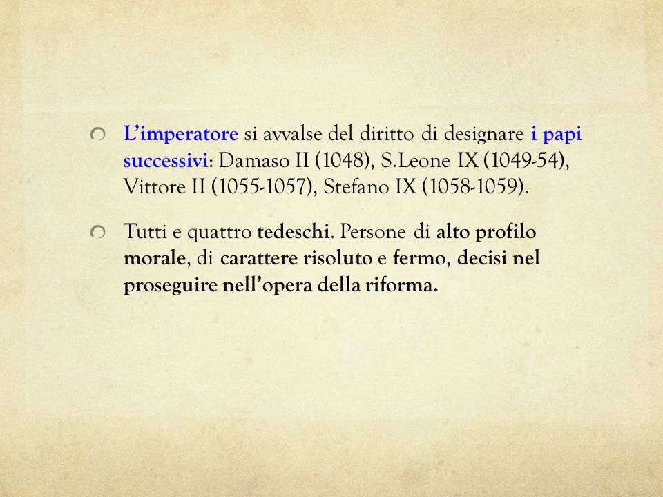 L'imperatore si avvalse del diritto di designare i papi successivi: Damaso II (1048), S.Leone IX (1049-54), Vittore II (1055-1057), Stefano IX (1058-1059).