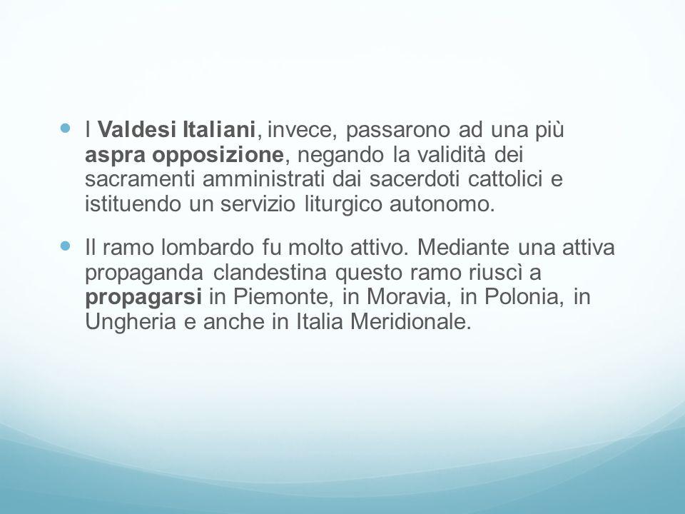 I Valdesi Italiani, invece, passarono ad una più aspra opposizione, negando la validità dei sacramenti amministrati dai sacerdoti cattolici e istituendo un servizio liturgico autonomo.