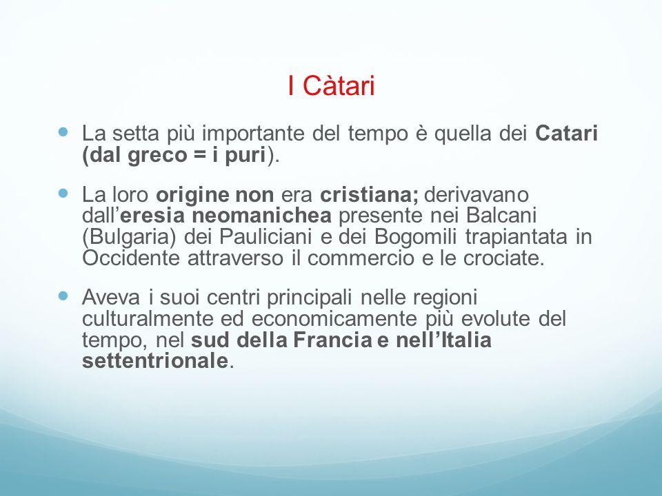 I Càtari La setta più importante del tempo è quella dei Catari (dal greco = i puri).