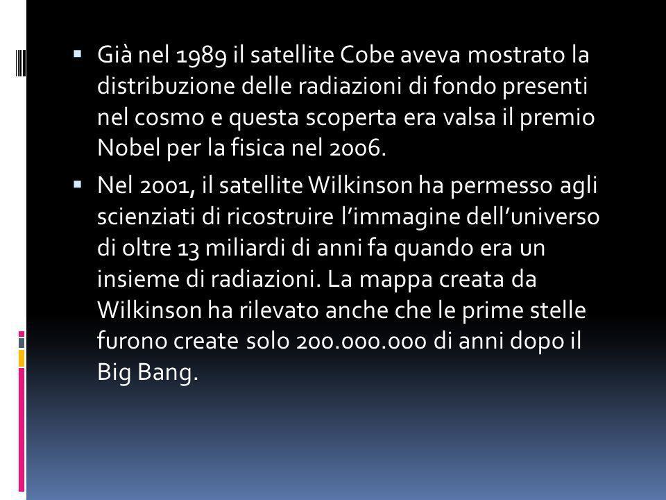 Già nel 1989 il satellite Cobe aveva mostrato la distribuzione delle radiazioni di fondo presenti nel cosmo e questa scoperta era valsa il premio Nobel per la fisica nel 2006.