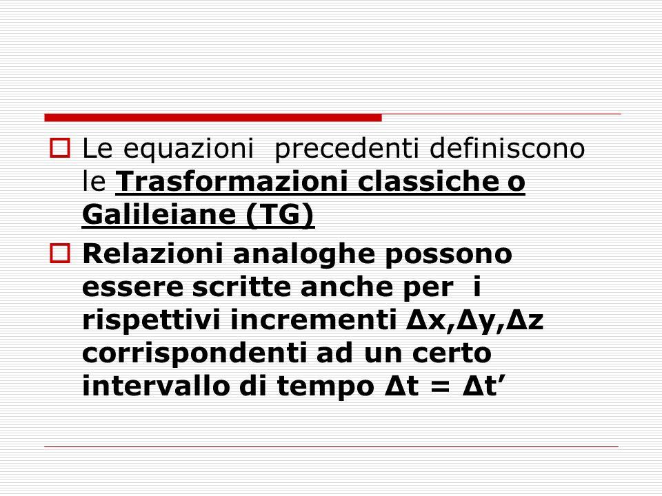 Le equazioni precedenti definiscono le Trasformazioni classiche o Galileiane (TG)