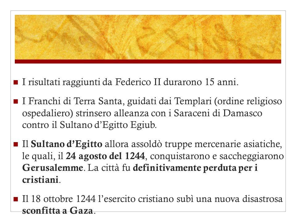 I risultati raggiunti da Federico II durarono 15 anni.