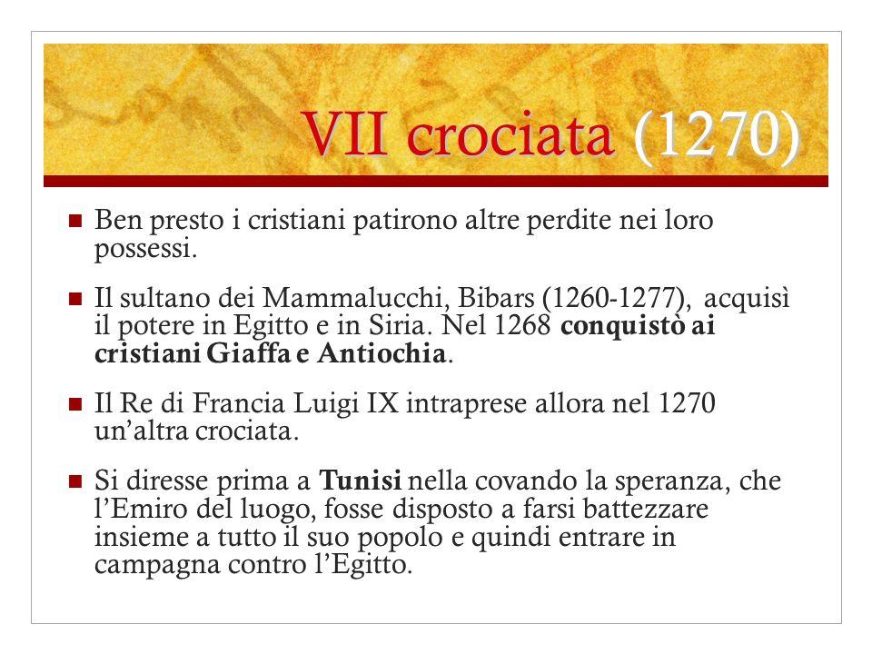 VII crociata (1270) Ben presto i cristiani patirono altre perdite nei loro possessi.