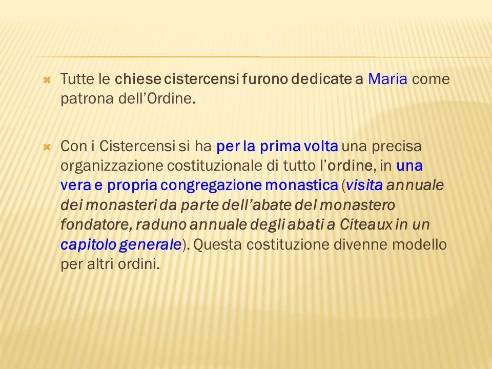 Tutte le chiese cistercensi furono dedicate a Maria come patrona dell'Ordine.