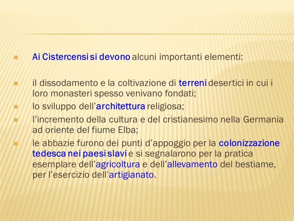 Ai Cistercensi si devono alcuni importanti elementi: