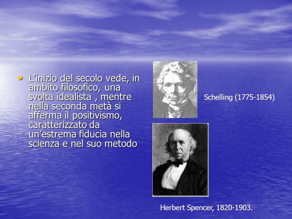 L'inizio del secolo vede, in ambito filosofico, una svolta idealista , mentre nella seconda metà si afferma il positivismo, caratterizzato da un'estrema fiducia nella scienza e nel suo metodo