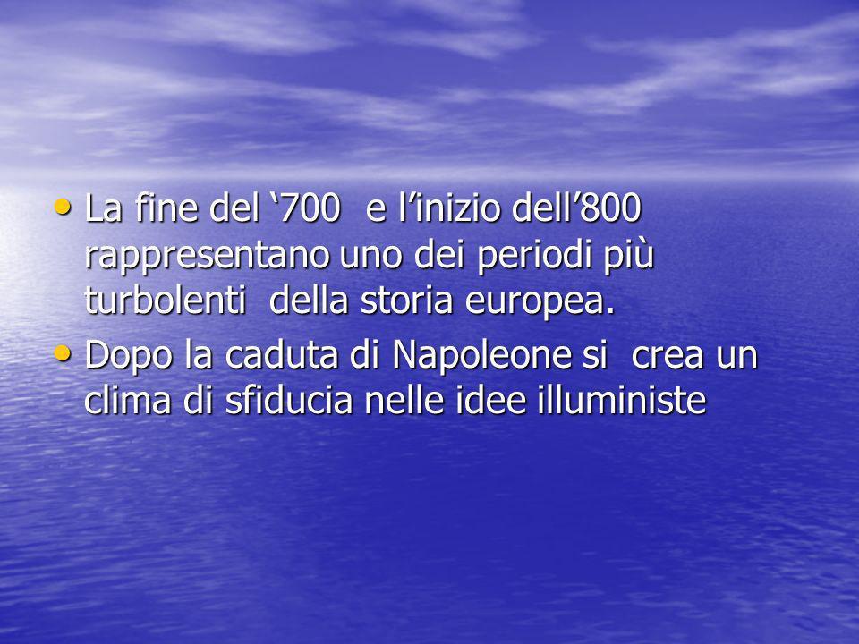La fine del '700 e l'inizio dell'800 rappresentano uno dei periodi più turbolenti della storia europea.