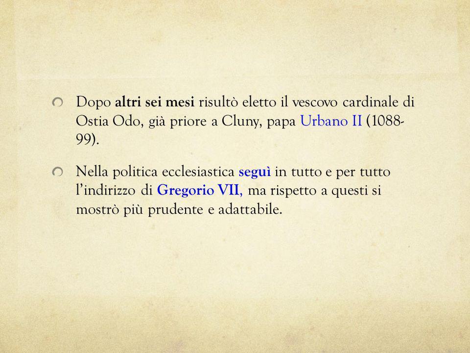 Dopo altri sei mesi risultò eletto il vescovo cardinale di Ostia Odo, già priore a Cluny, papa Urbano II (1088- 99).