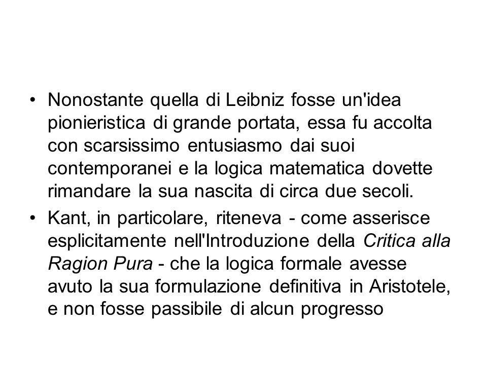 Nonostante quella di Leibniz fosse un idea pionieristica di grande portata, essa fu accolta con scarsissimo entusiasmo dai suoi contemporanei e la logica matematica dovette rimandare la sua nascita di circa due secoli.
