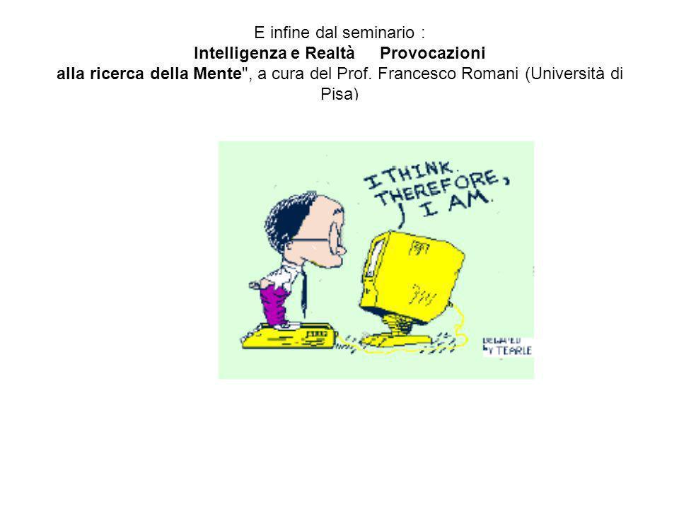 E infine dal seminario : Intelligenza e Realtà Provocazioni alla ricerca della Mente , a cura del Prof.