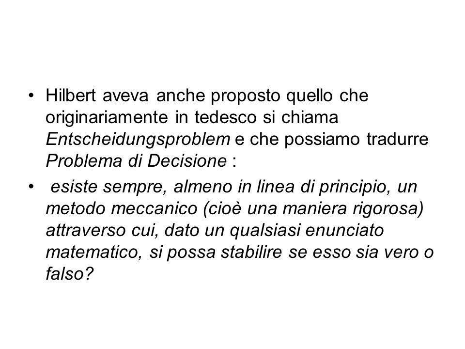 Hilbert aveva anche proposto quello che originariamente in tedesco si chiama Entscheidungsproblem e che possiamo tradurre Problema di Decisione :