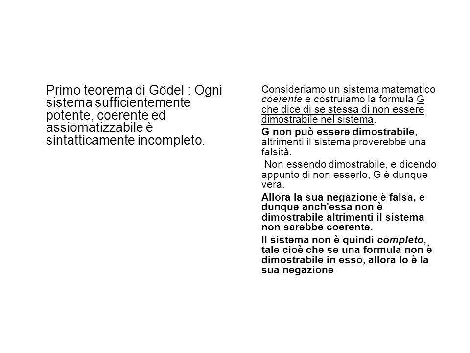Primo teorema di Gödel : Ogni sistema sufficientemente potente, coerente ed assiomatizzabile è sintatticamente incompleto.