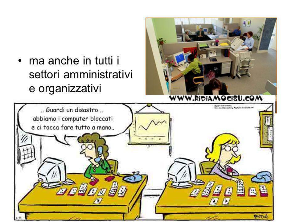 ma anche in tutti i settori amministrativi e organizzativi