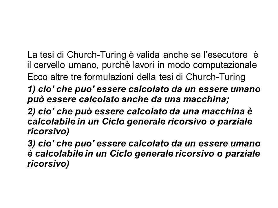 La tesi di Church-Turing è valida anche se l'esecutore è il cervello umano, purchè lavori in modo computazionale