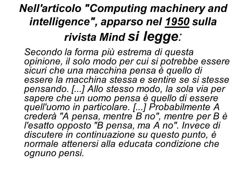 Nell articolo Computing machinery and intelligence , apparso nel 1950 sulla rivista Mind si legge: