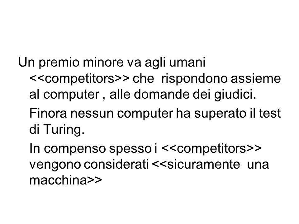 Un premio minore va agli umani <<competitors>> che rispondono assieme al computer , alle domande dei giudici.