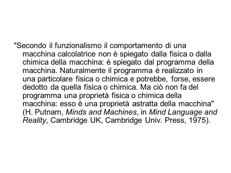 Secondo il funzionalismo il comportamento di una macchina calcolatrice non è spiegato dalla fisica o dalla chimica della macchina: è spiegato dal programma della macchina.