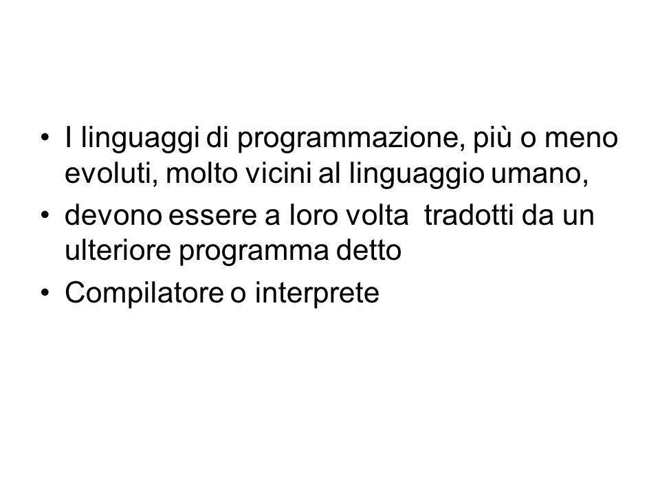 I linguaggi di programmazione, più o meno evoluti, molto vicini al linguaggio umano,