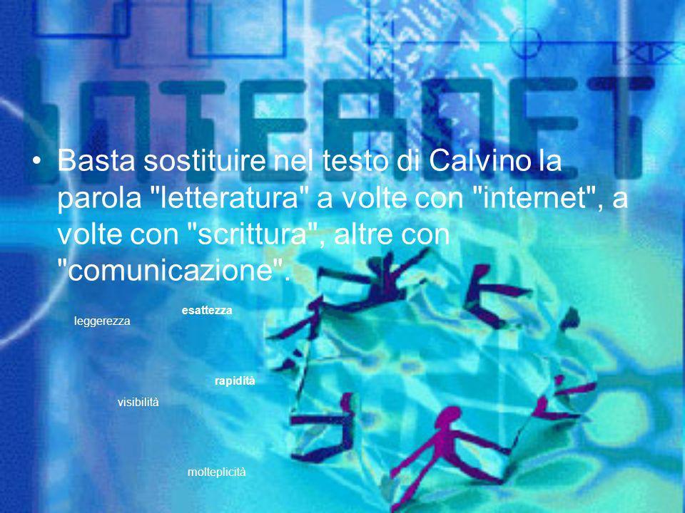 Basta sostituire nel testo di Calvino la parola letteratura a volte con internet , a volte con scrittura , altre con comunicazione .