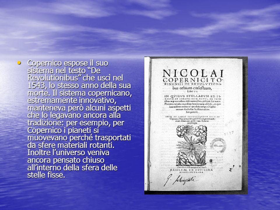 Copernico espose il suo sistema nel testo De Revolutionibus che uscì nel 1543, lo stesso anno della sua morte.