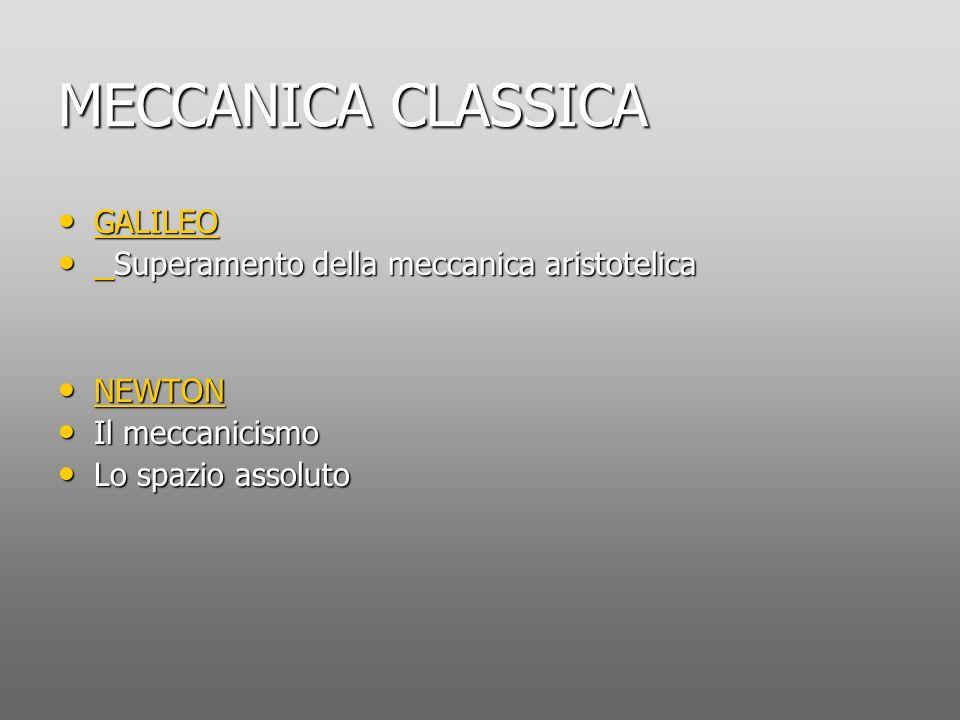 MECCANICA CLASSICA GALILEO Superamento della meccanica aristotelica