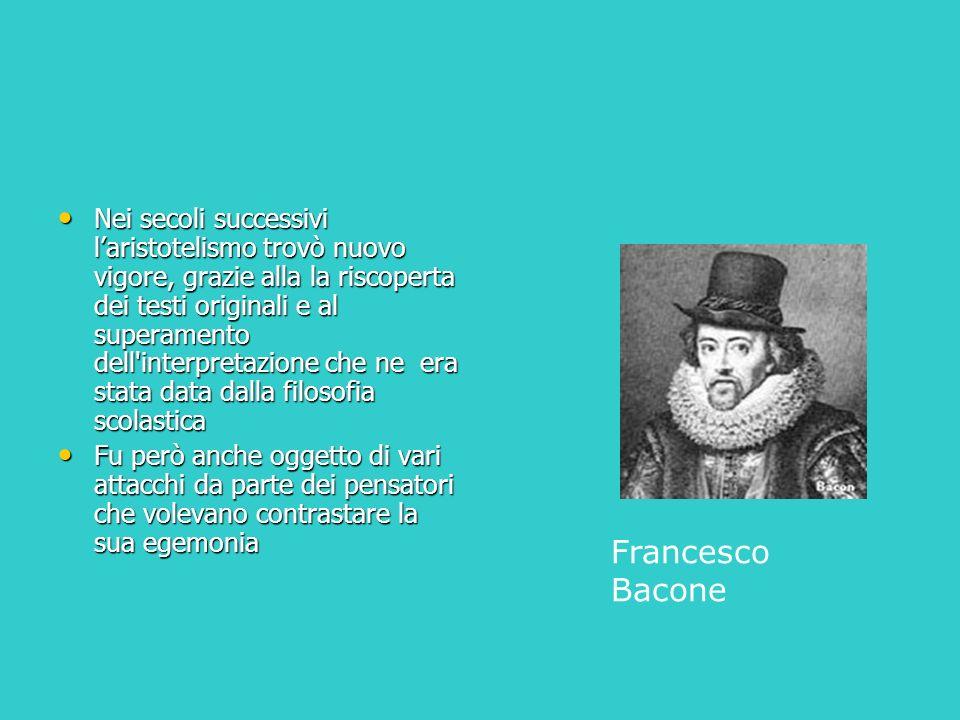 Nei secoli successivi l'aristotelismo trovò nuovo vigore, grazie alla la riscoperta dei testi originali e al superamento dell interpretazione che ne era stata data dalla filosofia scolastica