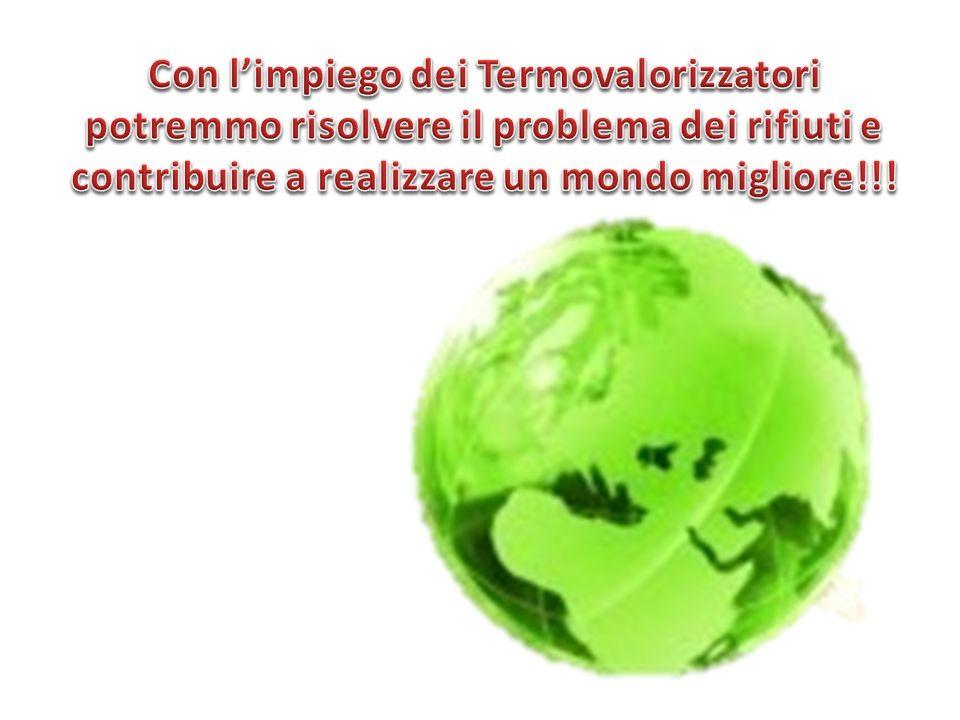 Con l'impiego dei Termovalorizzatori potremmo risolvere il problema dei rifiuti e contribuire a realizzare un mondo migliore!!!