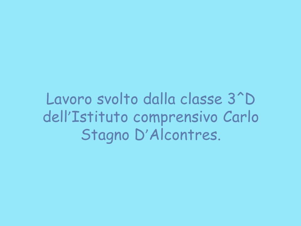 Lavoro svolto dalla classe 3^D dell'Istituto comprensivo Carlo Stagno D'Alcontres.