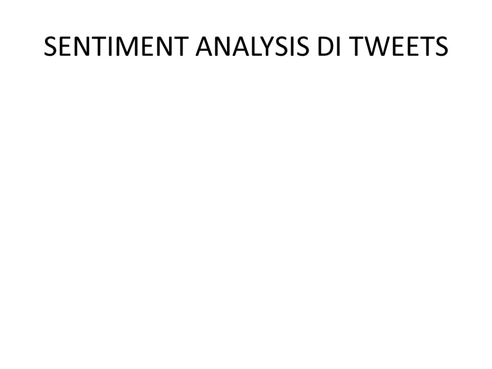 SENTIMENT ANALYSIS DI TWEETS