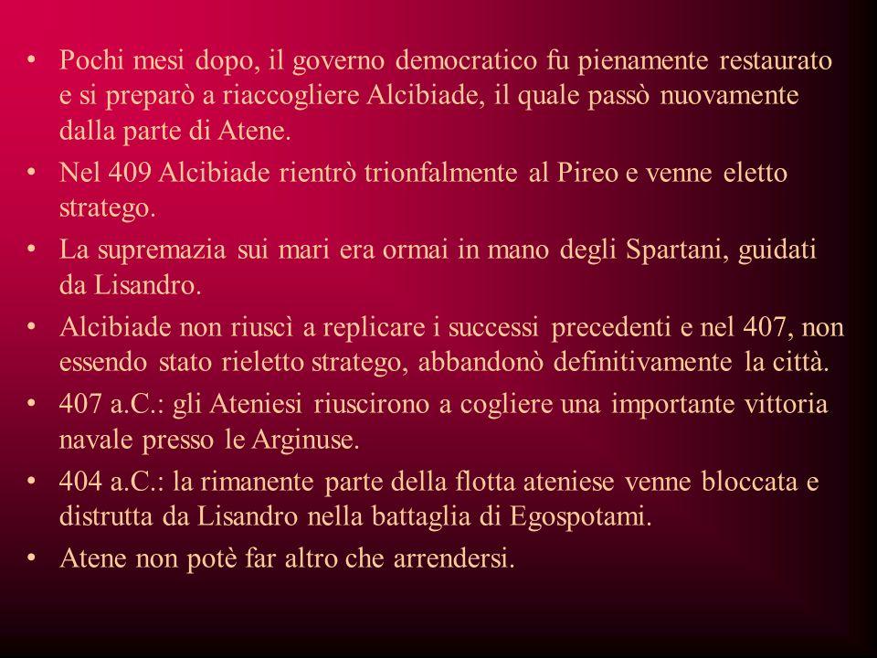 Pochi mesi dopo, il governo democratico fu pienamente restaurato e si preparò a riaccogliere Alcibiade, il quale passò nuovamente dalla parte di Atene.