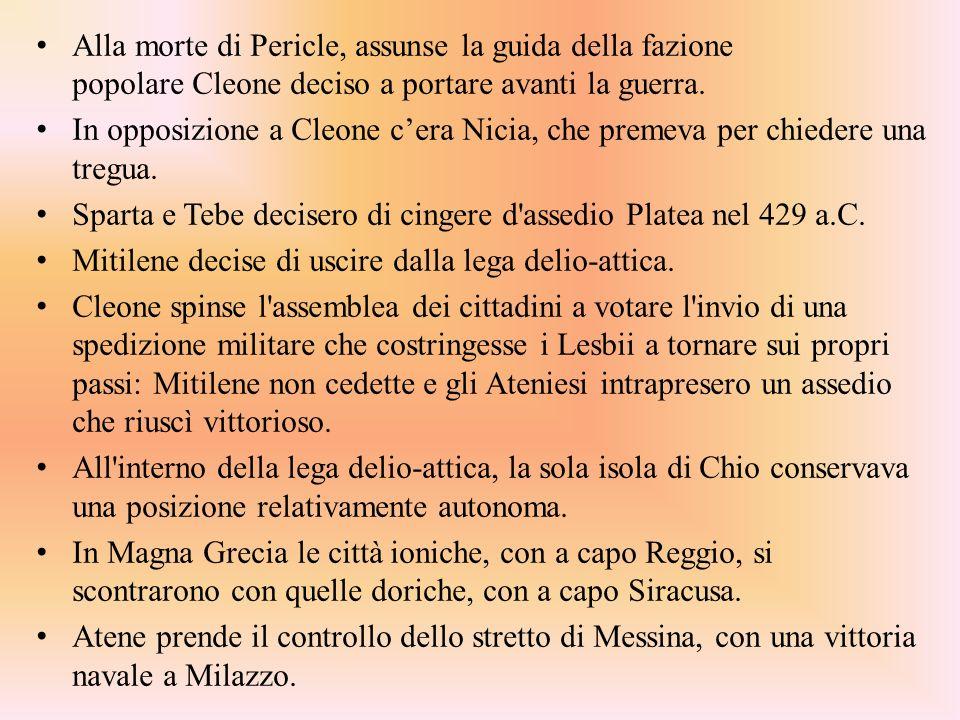 Alla morte di Pericle, assunse la guida della fazione popolare Cleone deciso a portare avanti la guerra.