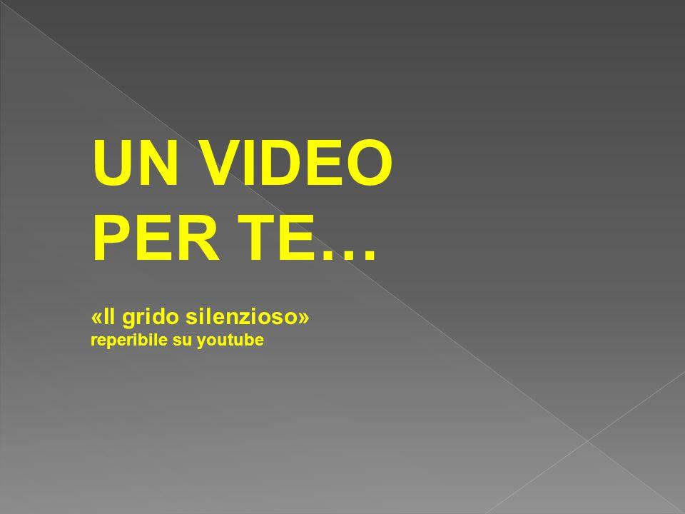 UN VIDEO PER TE… «Il grido silenzioso» reperibile su youtube 15