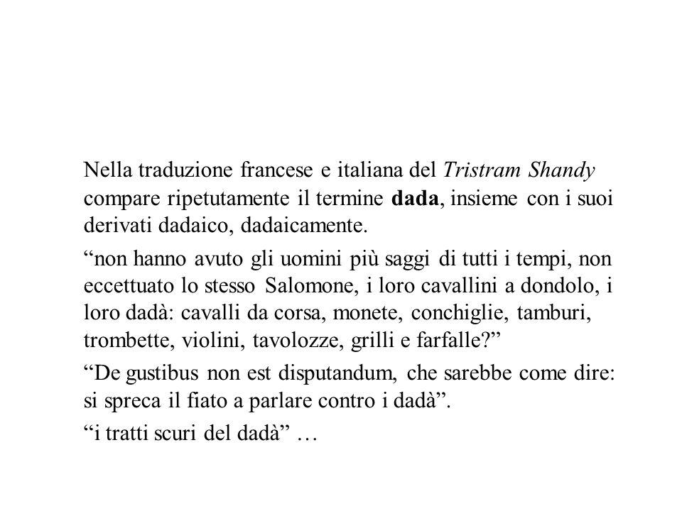 Nella traduzione francese e italiana del Tristram Shandy compare ripetutamente il termine dada, insieme con i suoi derivati dadaico, dadaicamente.