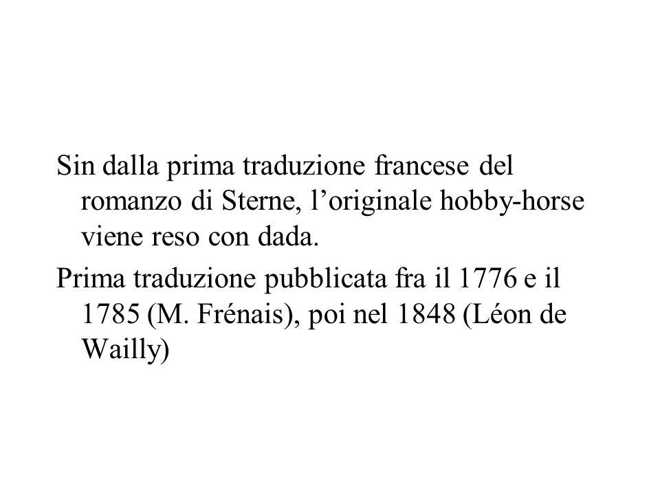 Sin dalla prima traduzione francese del romanzo di Sterne, l'originale hobby-horse viene reso con dada.