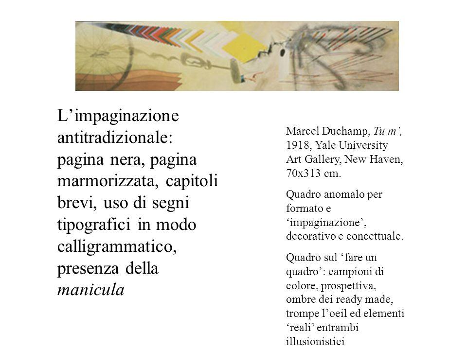 L'impaginazione antitradizionale: pagina nera, pagina marmorizzata, capitoli brevi, uso di segni tipografici in modo calligrammatico, presenza della manicula