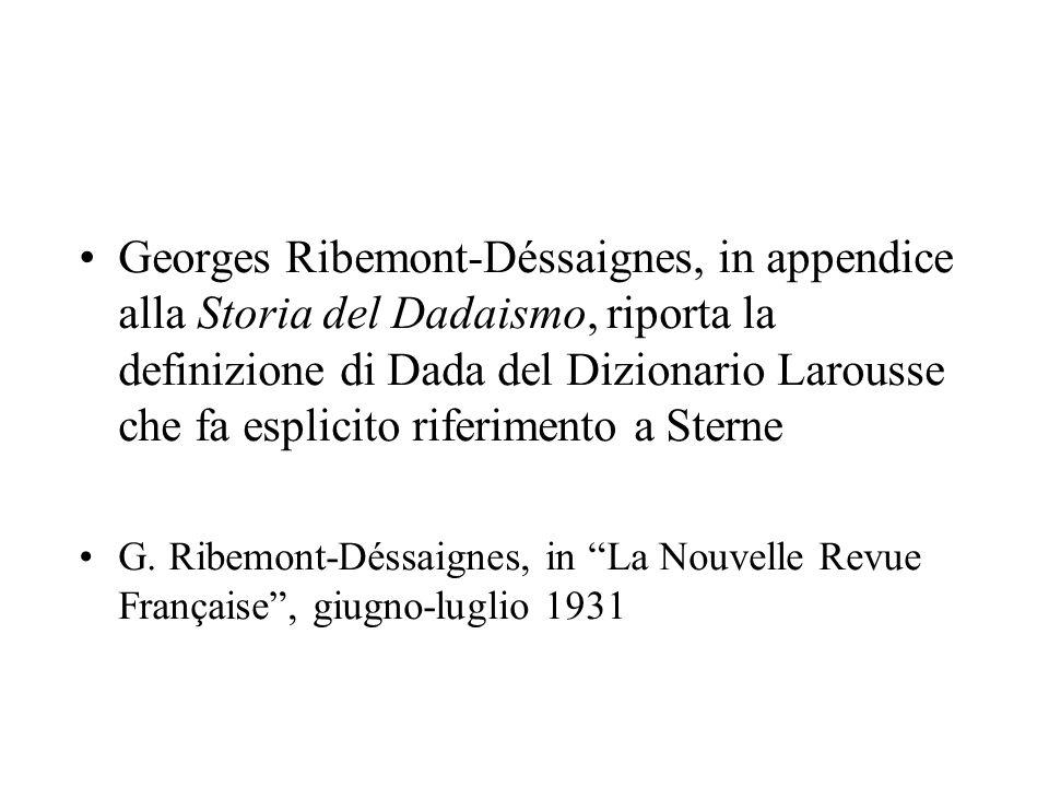 Georges Ribemont-Déssaignes, in appendice alla Storia del Dadaismo, riporta la definizione di Dada del Dizionario Larousse che fa esplicito riferimento a Sterne