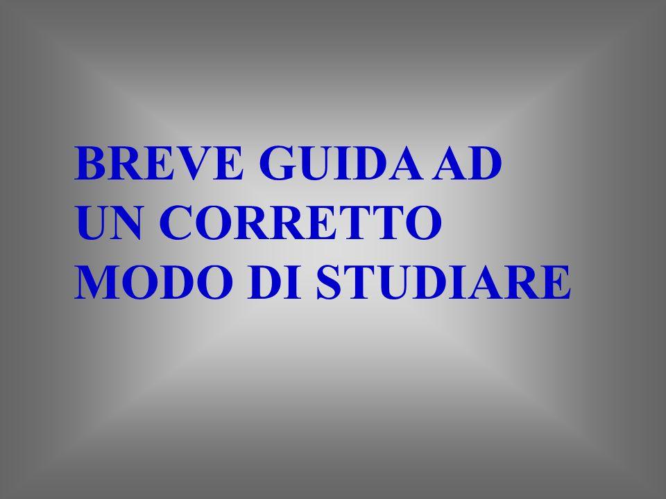 BREVE GUIDA AD UN CORRETTO MODO DI STUDIARE