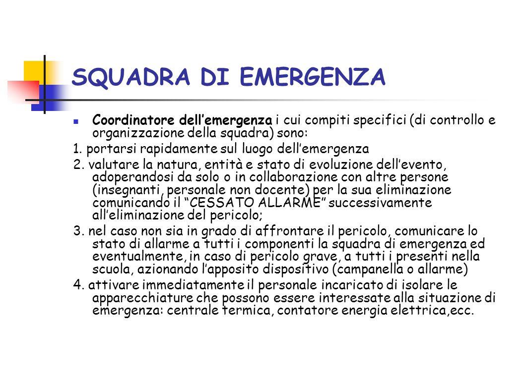 SQUADRA DI EMERGENZA Coordinatore dell'emergenza i cui compiti specifici (di controllo e organizzazione della squadra) sono: