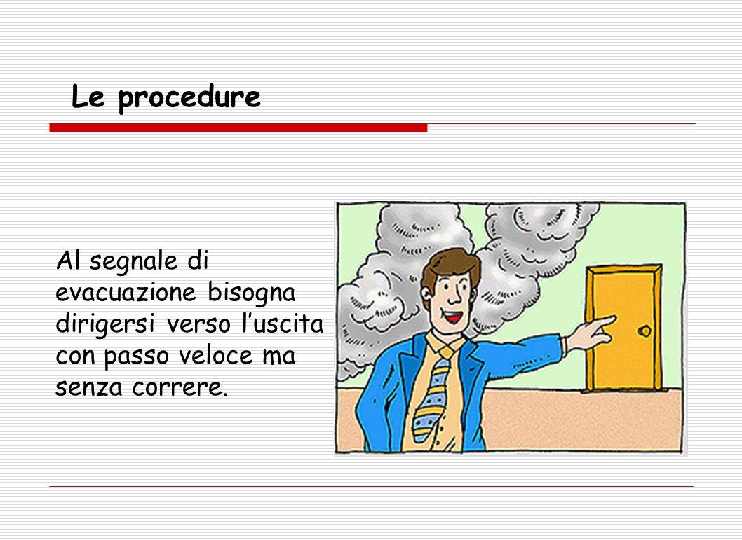 Le procedure Al segnale di evacuazione bisogna dirigersi verso l'uscita con passo veloce ma senza correre.