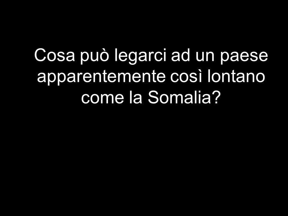Cosa può legarci ad un paese apparentemente così lontano come la Somalia