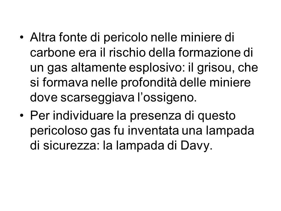 Altra fonte di pericolo nelle miniere di carbone era il rischio della formazione di un gas altamente esplosivo: il grisou, che si formava nelle profondità delle miniere dove scarseggiava l'ossigeno.