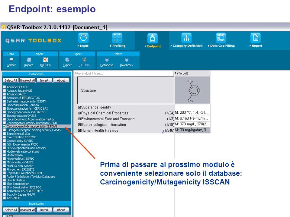 Endpoint: esempio Prima di passare al prossimo modulo è conveniente selezionare solo il database: Carcinogenicity/Mutagenicity ISSCAN.