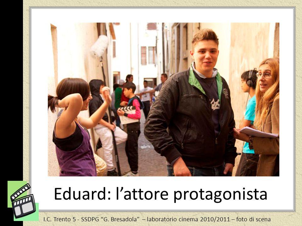 Eduard: l'attore protagonista