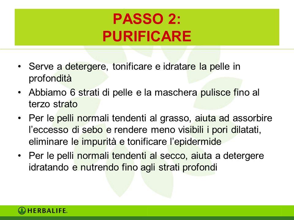 PASSO 2: PURIFICARE Serve a detergere, tonificare e idratare la pelle in profondità.