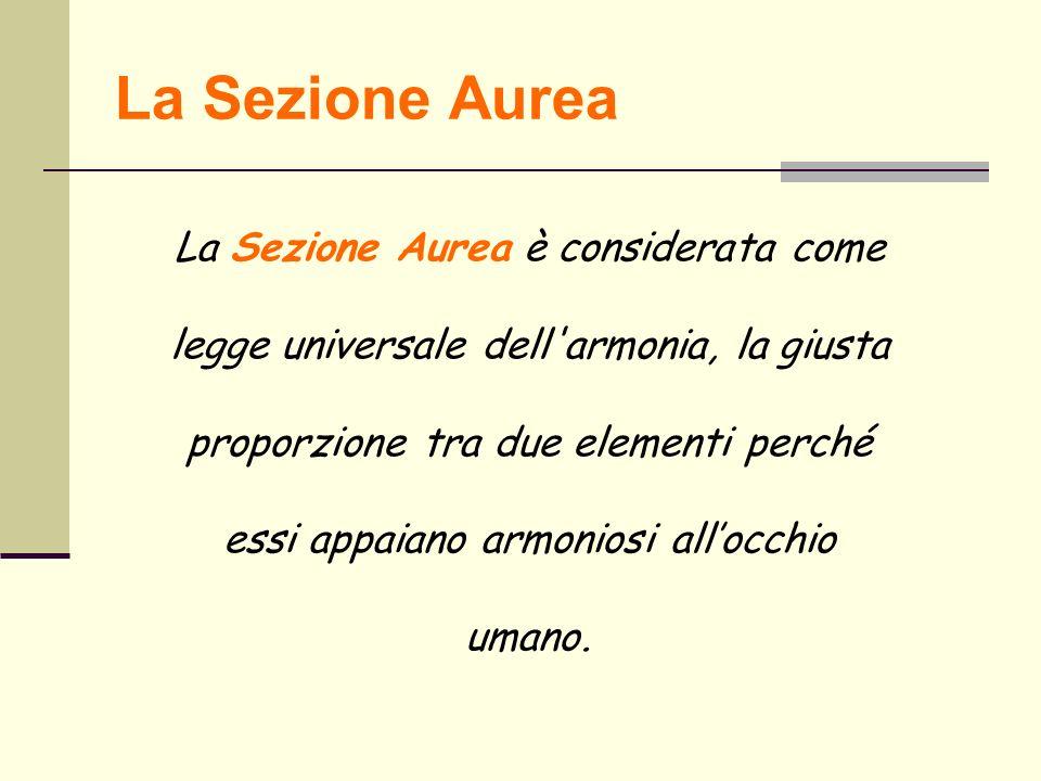 La Sezione Aurea La Sezione Aurea è considerata come