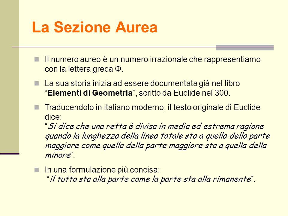 La Sezione Aurea Il numero aureo è un numero irrazionale che rappresentiamo con la lettera greca Φ.