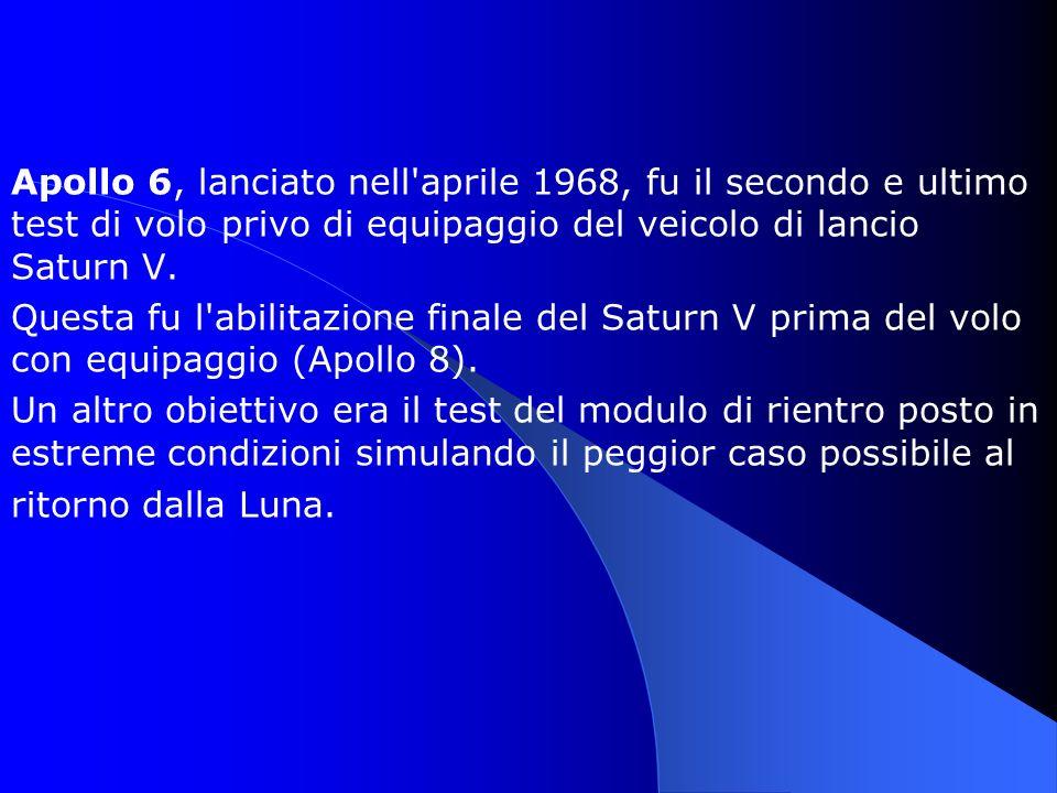Apollo 6, lanciato nell aprile 1968, fu il secondo e ultimo test di volo privo di equipaggio del veicolo di lancio Saturn V.